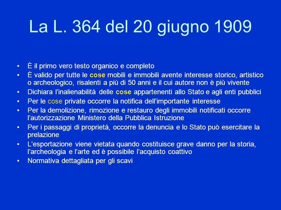 La L. 364 del 20 giugno 1909 È il primo vero testo organico e completo