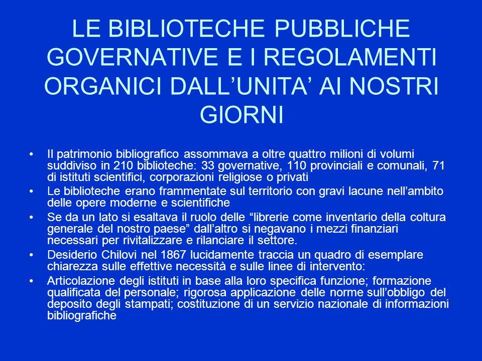 LE BIBLIOTECHE PUBBLICHE GOVERNATIVE E I REGOLAMENTI ORGANICI DALL'UNITA' AI NOSTRI GIORNI