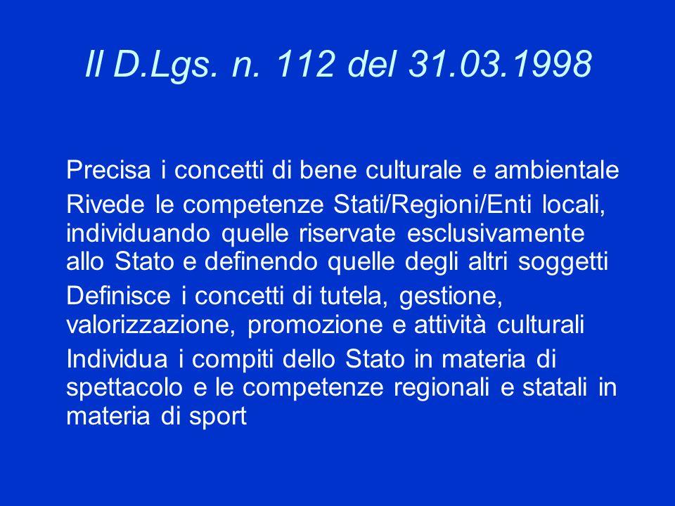 Il D.Lgs. n. 112 del 31.03.1998 Precisa i concetti di bene culturale e ambientale.