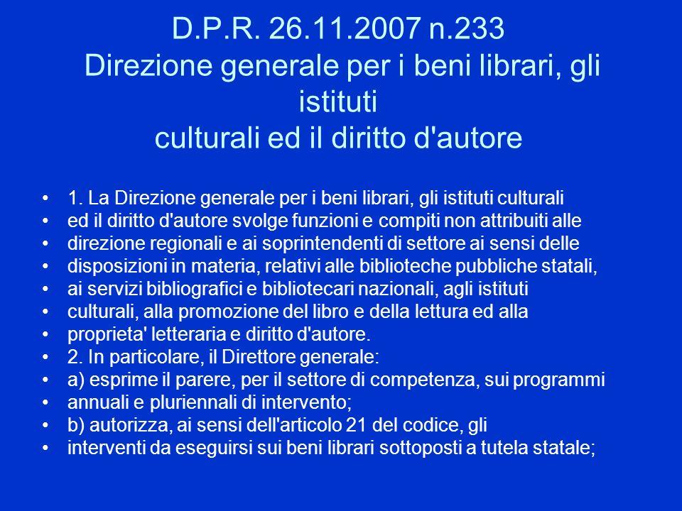 D.P.R. 26.11.2007 n.233 Direzione generale per i beni librari, gli istituti culturali ed il diritto d autore