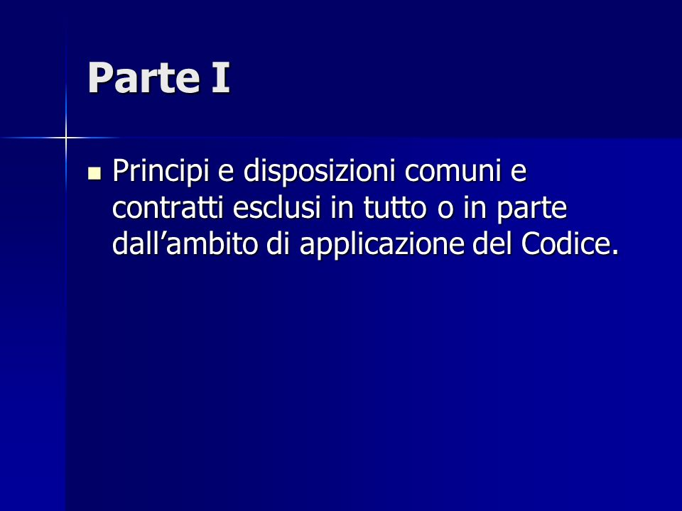 Parte I Principi e disposizioni comuni e contratti esclusi in tutto o in parte dall'ambito di applicazione del Codice.