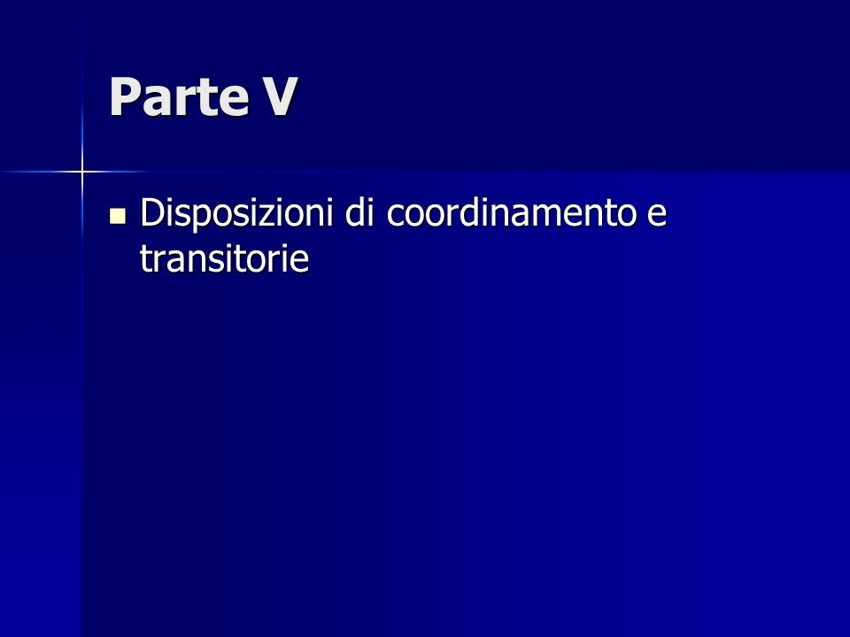 Parte V Disposizioni di coordinamento e transitorie