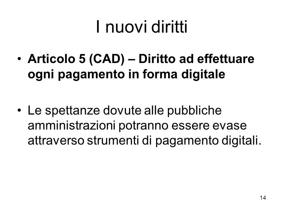 I nuovi diritti Articolo 5 (CAD) – Diritto ad effettuare ogni pagamento in forma digitale.