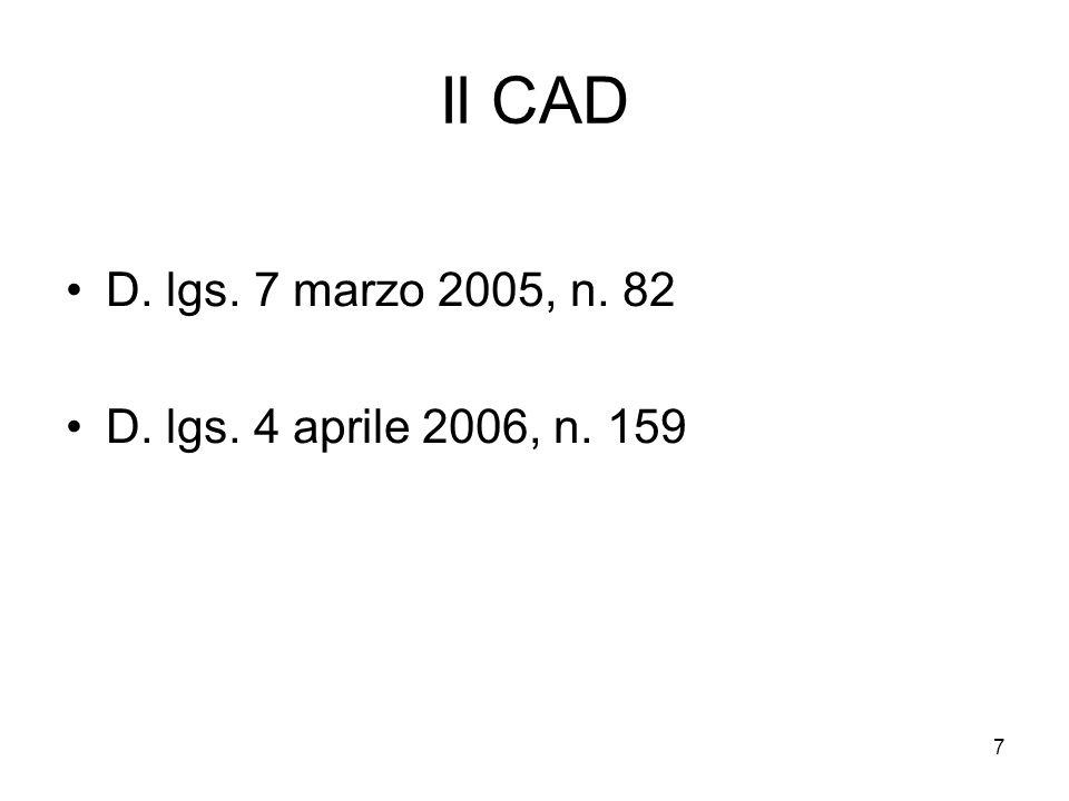 Il CAD D. lgs. 7 marzo 2005, n. 82 D. lgs. 4 aprile 2006, n. 159