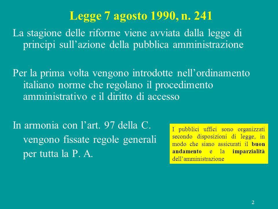 Legge 7 agosto 1990, n. 241 La stagione delle riforme viene avviata dalla legge di principi sull'azione della pubblica amministrazione.