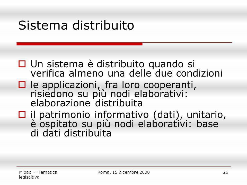 Sistema distribuito Un sistema è distribuito quando si verifica almeno una delle due condizioni.