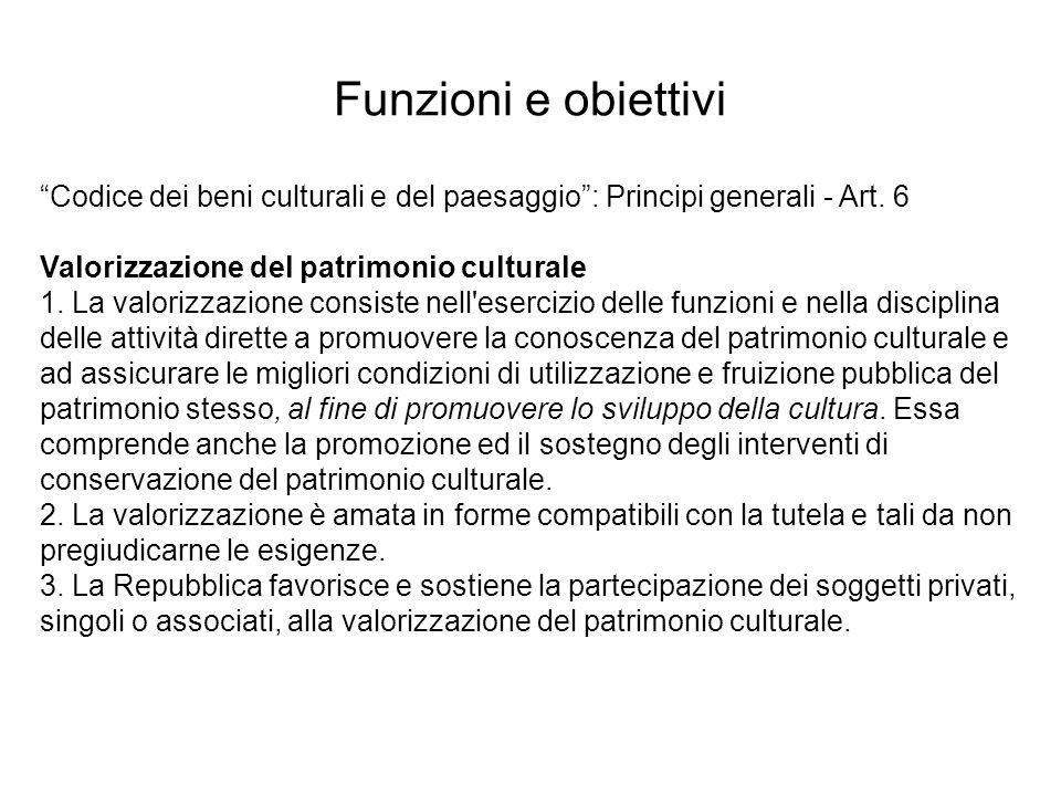 Funzioni e obiettivi Codice dei beni culturali e del paesaggio : Principi generali - Art. 6.
