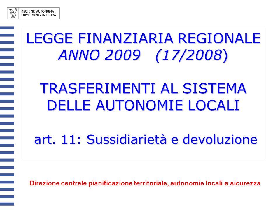 LEGGE FINANZIARIA REGIONALE ANNO 2009 (17/2008) TRASFERIMENTI AL SISTEMA DELLE AUTONOMIE LOCALI art. 11: Sussidiarietà e devoluzione