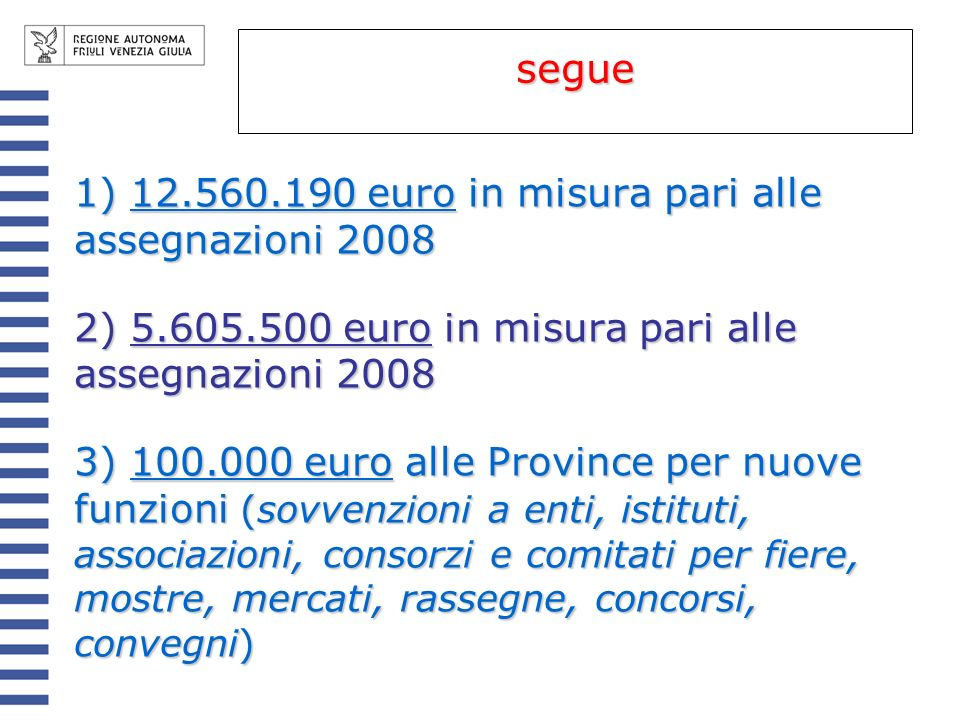 segue 1) 12.560.190 euro in misura pari alle assegnazioni 2008