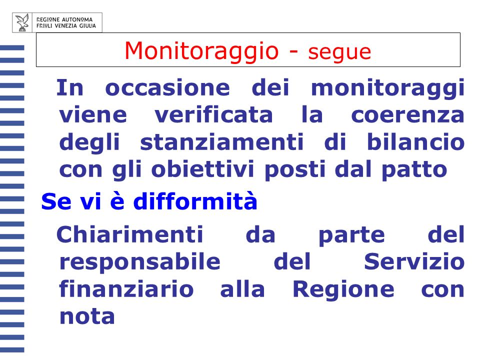 Monitoraggio - segueIn occasione dei monitoraggi viene verificata la coerenza degli stanziamenti di bilancio con gli obiettivi posti dal patto.