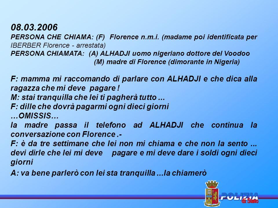 08.03.2006 PERSONA CHE CHIAMA: (F) Florence n.m.i. (madame poi identificata per IBERBER Florence - arrestata)
