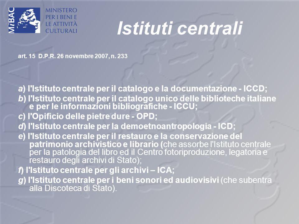 Istituti centrali art. 15 D.P.R. 26 novembre 2007, n. 233. a) l Istituto centrale per il catalogo e la documentazione - ICCD;