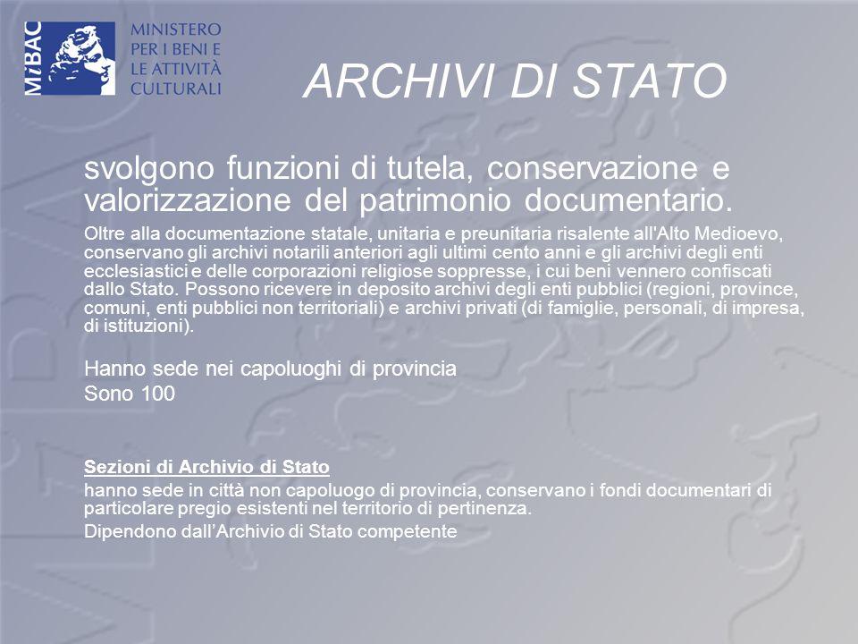 ARCHIVI DI STATO svolgono funzioni di tutela, conservazione e valorizzazione del patrimonio documentario.