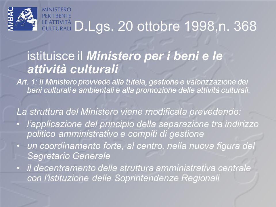 D.Lgs. 20 ottobre 1998,n. 368 istituisce il Ministero per i beni e le attività culturali.