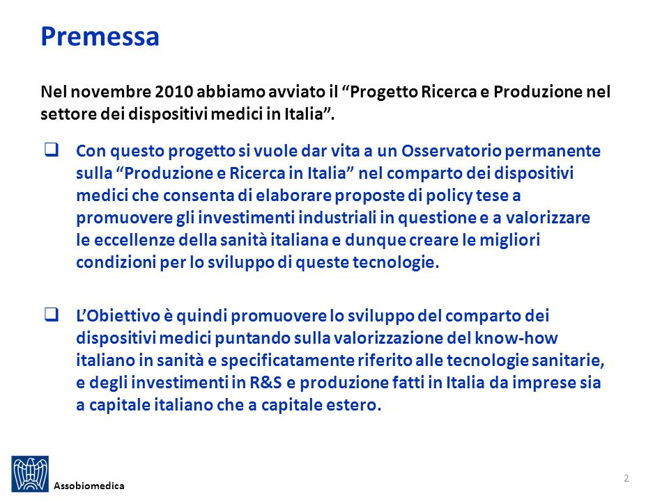 Premessa Nel novembre 2010 abbiamo avviato il Progetto Ricerca e Produzione nel settore dei dispositivi medici in Italia .