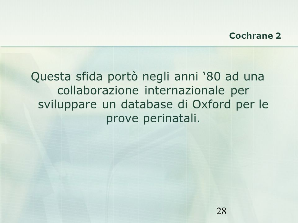 Cochrane 2 Questa sfida portò negli anni '80 ad una collaborazione internazionale per sviluppare un database di Oxford per le prove perinatali.