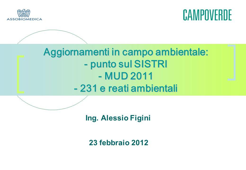 Aggiornamenti in campo ambientale: - punto sul SISTRI - MUD 2011 - 231 e reati ambientali