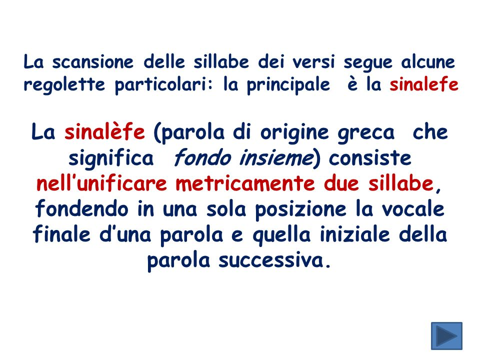 La scansione delle sillabe dei versi segue alcune regolette particolari: la principale è la sinalefe