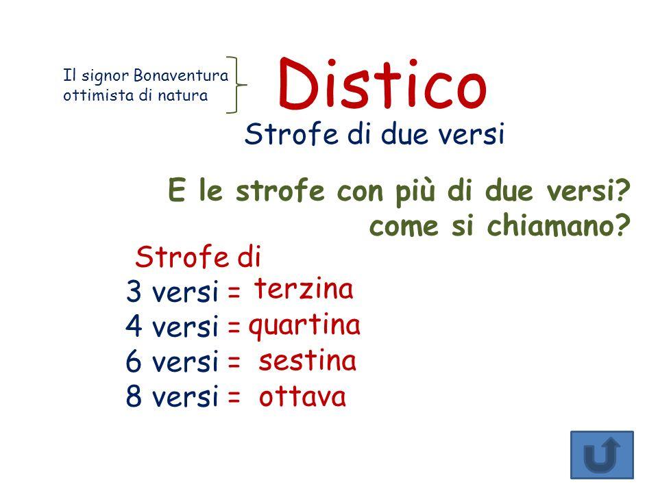 Distico Strofe di due versi E le strofe con più di due versi