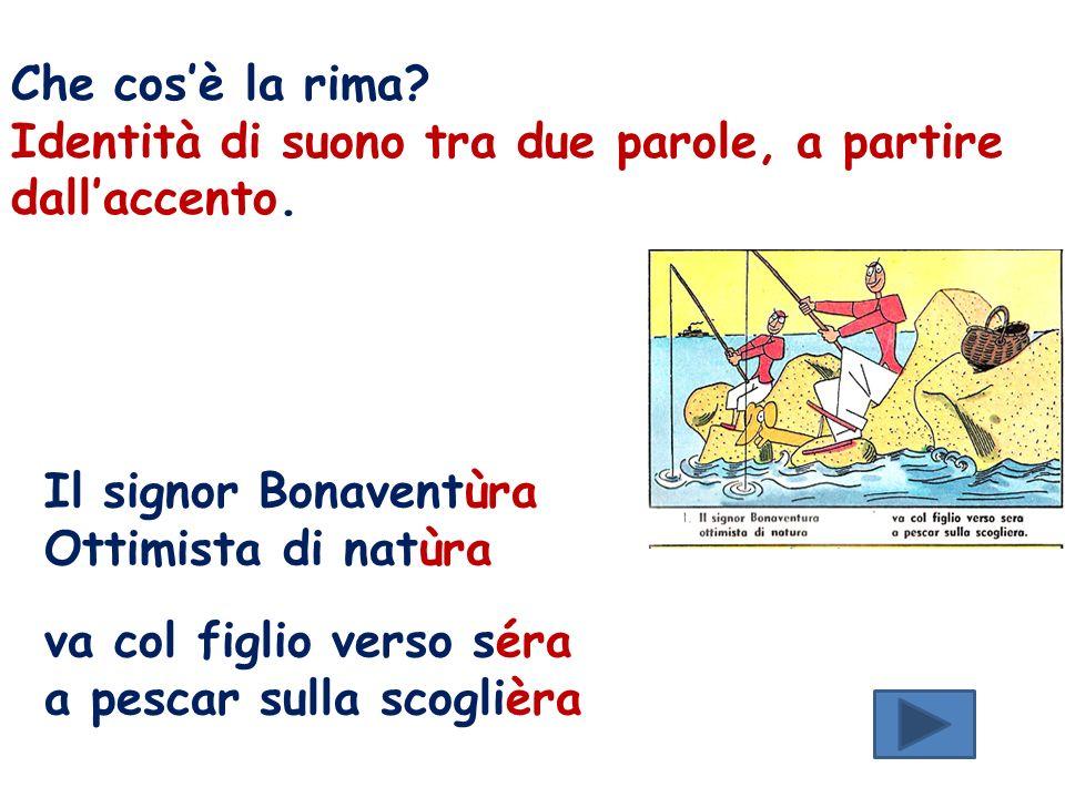 Che cos'è la rima Identità di suono tra due parole, a partire dall'accento. Il signor Bonaventùra.