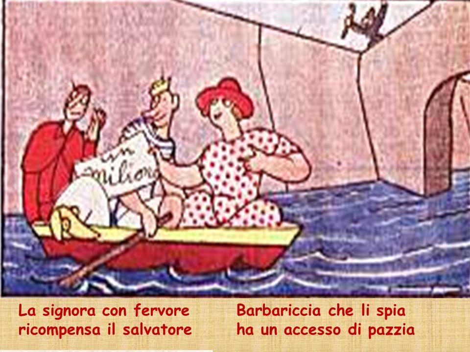 La signora con fervore ricompensa il salvatore Barbariccia che li spia ha un accesso di pazzia