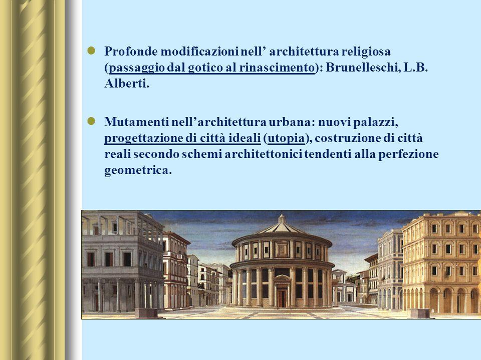 Profonde modificazioni nell' architettura religiosa (passaggio dal gotico al rinascimento): Brunelleschi, L.B. Alberti.