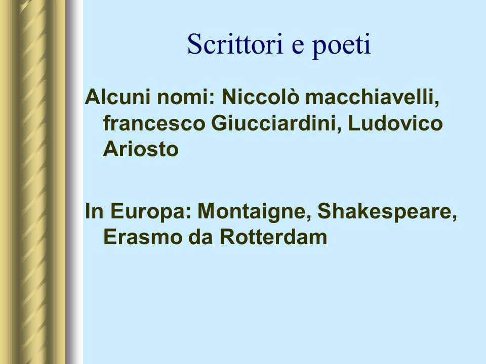 Scrittori e poetiAlcuni nomi: Niccolò macchiavelli, francesco Giucciardini, Ludovico Ariosto.
