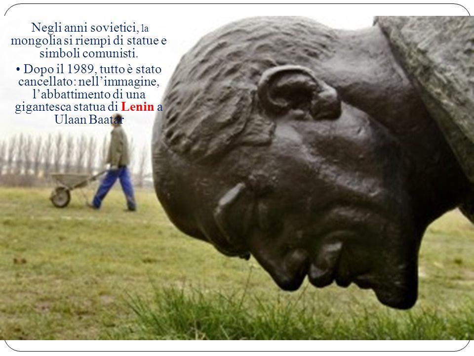 Tra Cina e Russia Negli anni sovietici, la mongolia si riempì di statue e simboli comunisti.