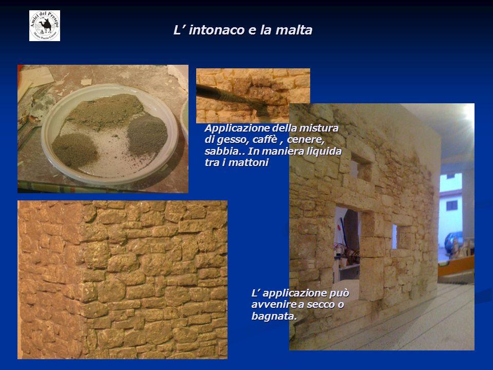 L' intonaco e la malta Applicazione della mistura di gesso, caffè , cenere, sabbia.. In maniera liquida tra i mattoni.