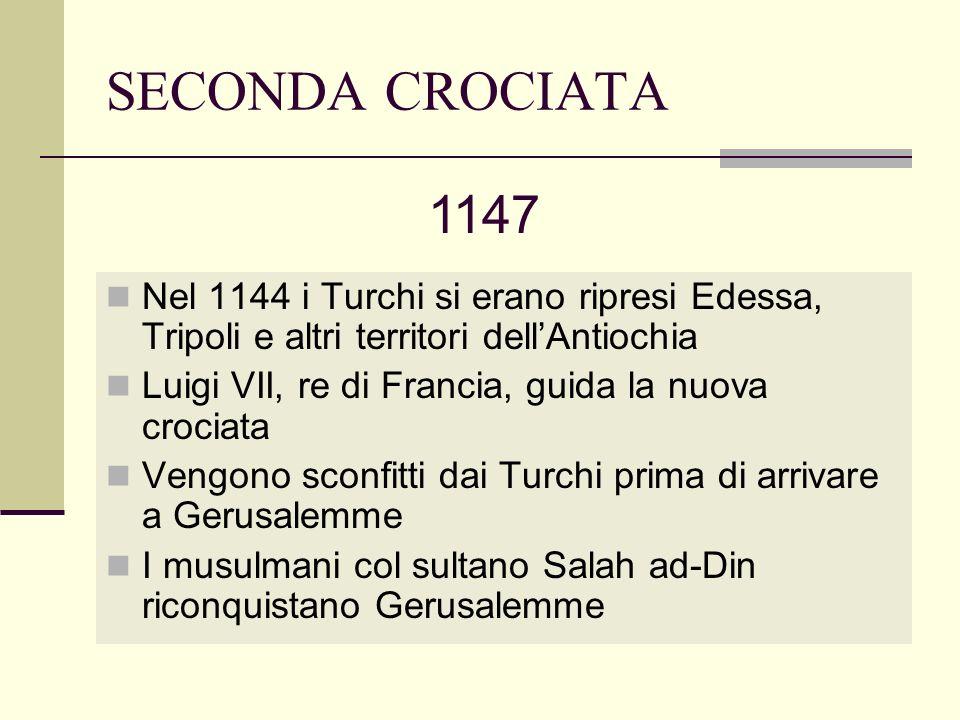 SECONDA CROCIATA 1147. Nel 1144 i Turchi si erano ripresi Edessa, Tripoli e altri territori dell'Antiochia.