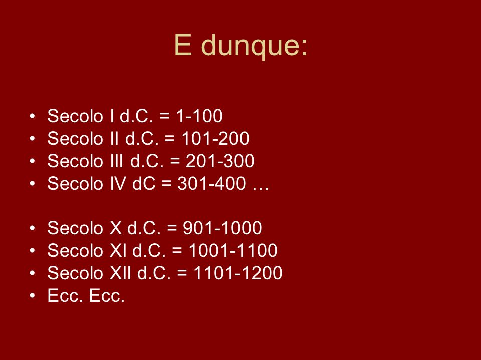 E dunque: Secolo I d.C. = 1-100 Secolo II d.C. = 101-200