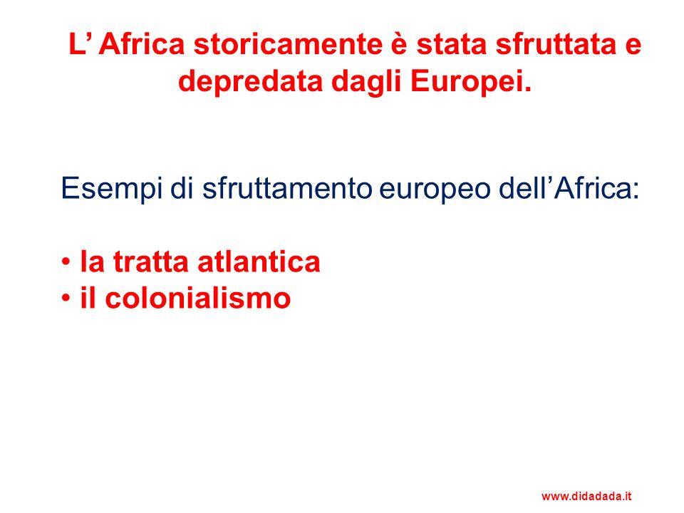 L' Africa storicamente è stata sfruttata e depredata dagli Europei.