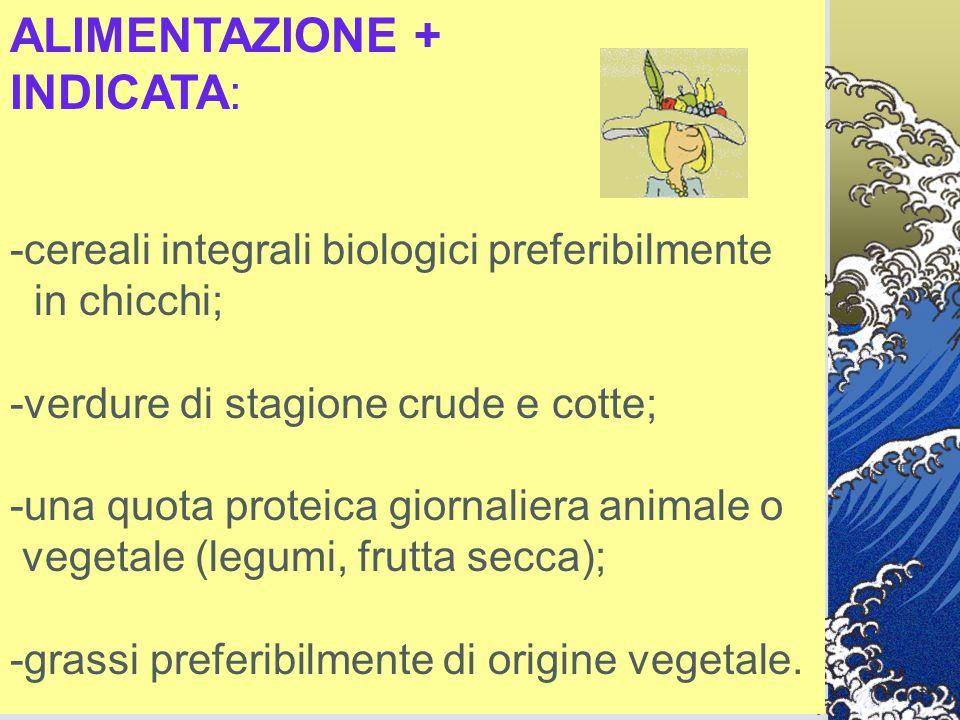 ALIMENTAZIONE + INDICATA: -cereali integrali biologici preferibilmente