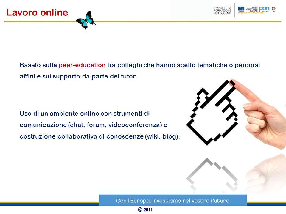 Lavoro online Basato sulla peer-education tra colleghi che hanno scelto tematiche o percorsi affini e sul supporto da parte del tutor.