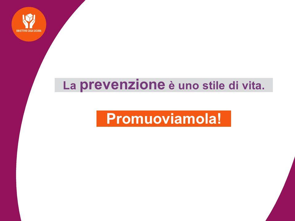 La prevenzione è uno stile di vita.