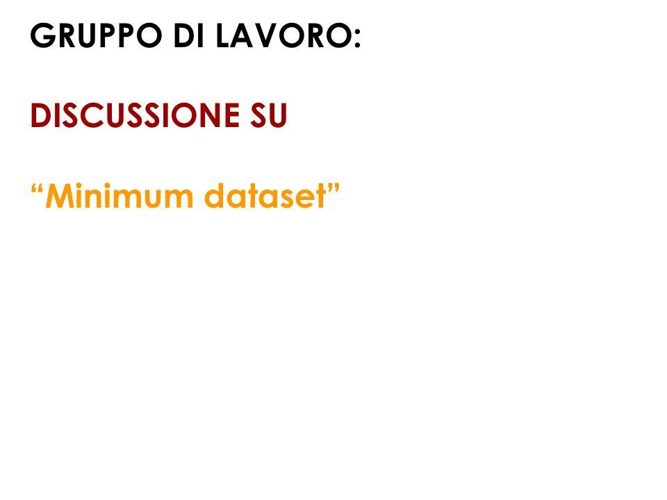 GRUPPO DI LAVORO: DISCUSSIONE SU Minimum dataset