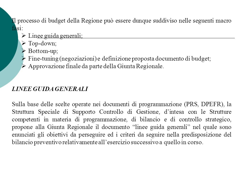 Il processo di budget della Regione può essere dunque suddiviso nelle seguenti macro fasi: