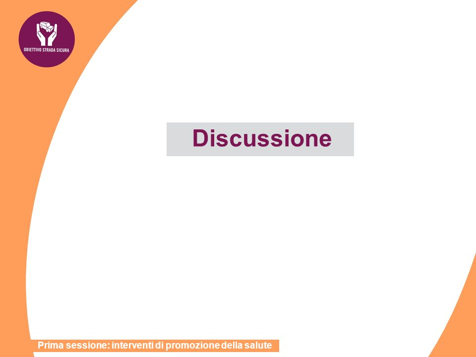 Discussione Prima sessione: interventi di promozione della salute