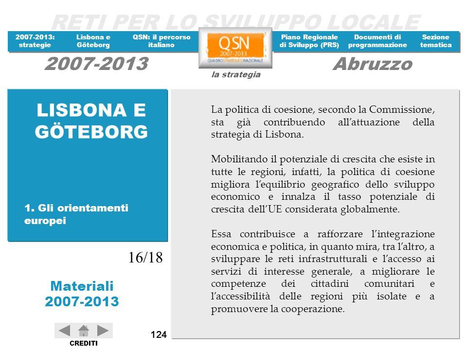 LISBONA E GÖTEBORG La politica di coesione, secondo la Commissione, sta già contribuendo all'attuazione della strategia di Lisbona.