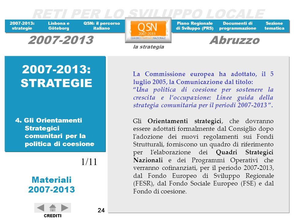 2007-2013: STRATEGIE La Commissione europea ha adottato, il 5 luglio 2005, la Comunicazione dal titolo: