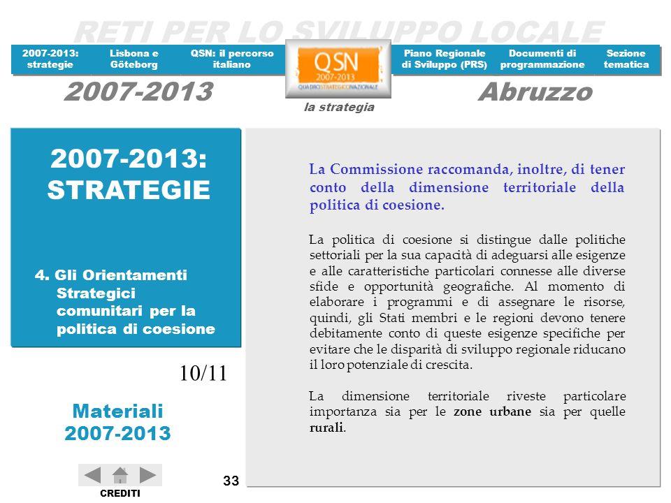 2007-2013: STRATEGIE La Commissione raccomanda, inoltre, di tener conto della dimensione territoriale della politica di coesione.
