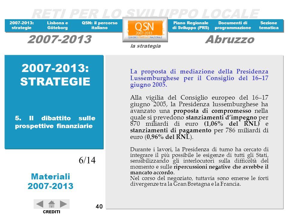 2007-2013: STRATEGIE La proposta di mediazione della Presidenza Lussemburghese per il Consiglio del 16–17 giugno 2005.