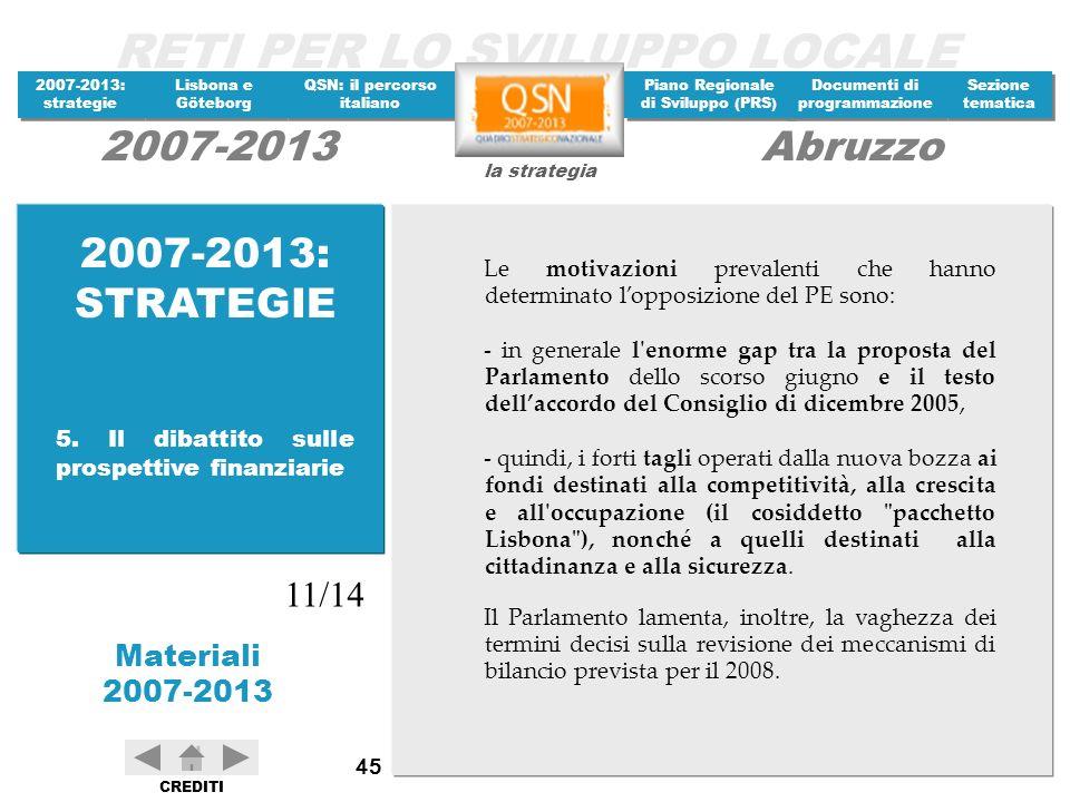 2007-2013: STRATEGIE Le motivazioni prevalenti che hanno determinato l'opposizione del PE sono:
