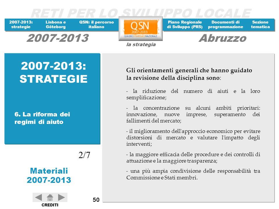 2007-2013: STRATEGIE Gli orientamenti generali che hanno guidato la revisione della disciplina sono: