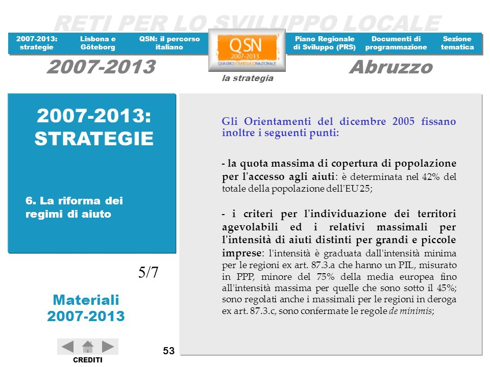 2007-2013: STRATEGIE Gli Orientamenti del dicembre 2005 fissano inoltre i seguenti punti: