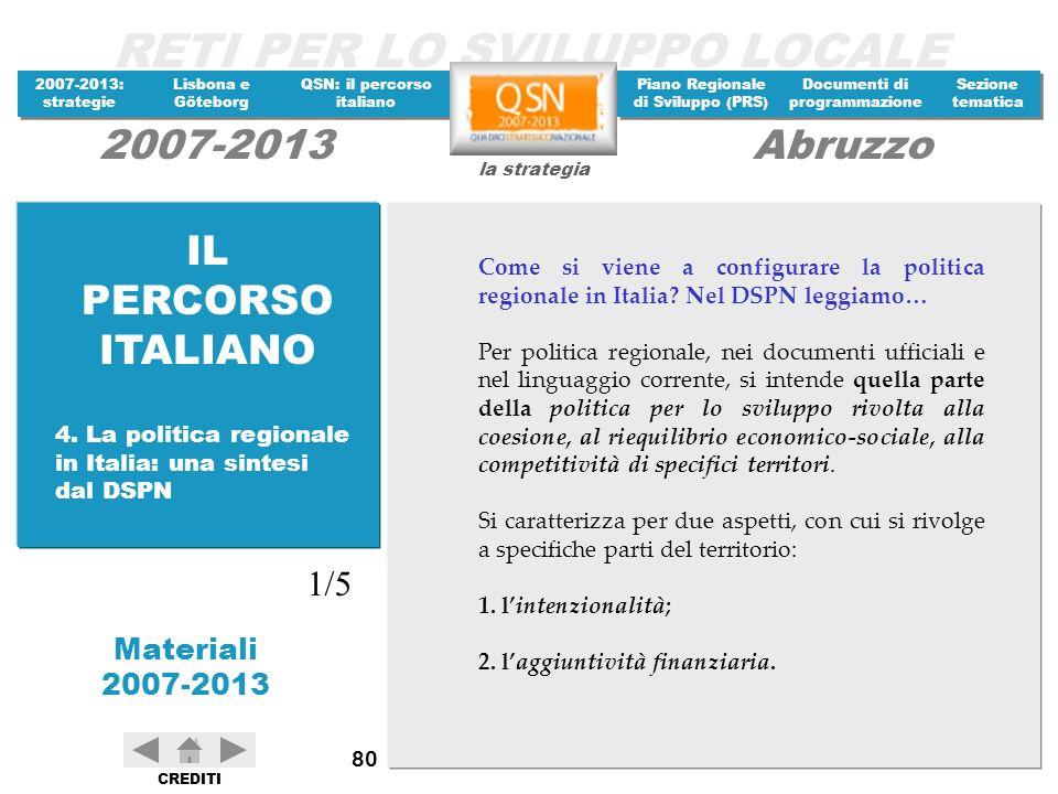 IL PERCORSO ITALIANO Come si viene a configurare la politica regionale in Italia Nel DSPN leggiamo…