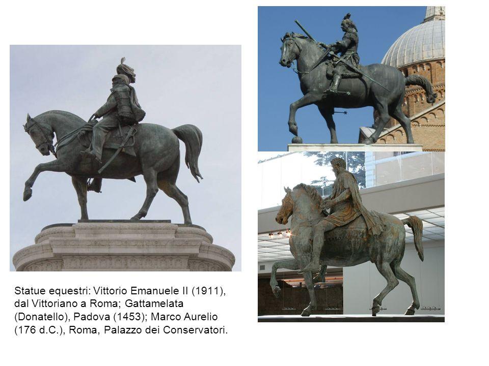 Statue equestri: Vittorio Emanuele II (1911), dal Vittoriano a Roma; Gattamelata (Donatello), Padova (1453); Marco Aurelio (176 d.C.), Roma, Palazzo dei Conservatori.