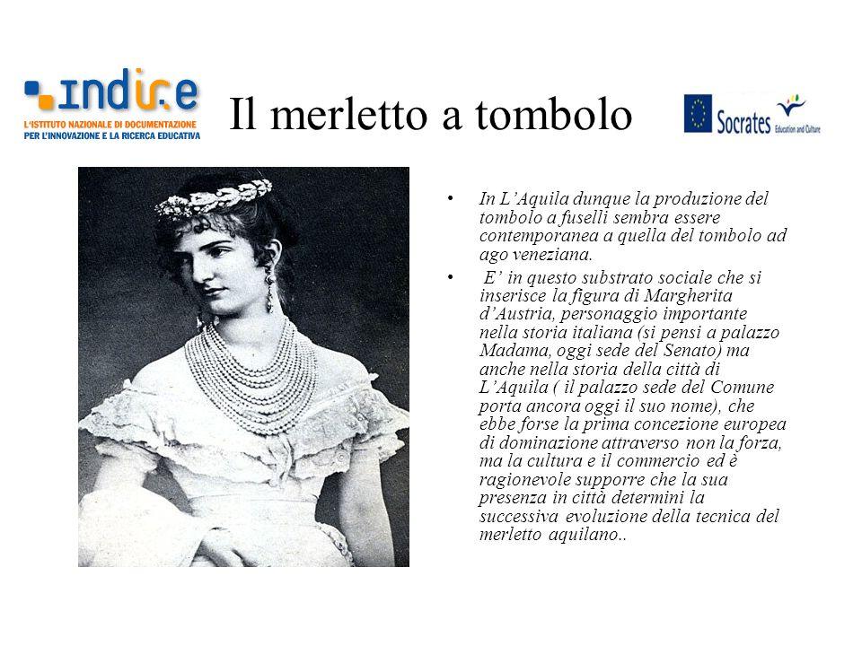 Il merletto a tombolo In L'Aquila dunque la produzione del tombolo a fuselli sembra essere contemporanea a quella del tombolo ad ago veneziana.