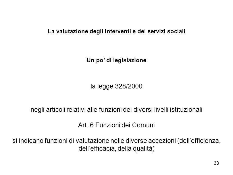 La valutazione degli interventi e dei servizi sociali Un po' di legislazione la legge 328/2000 negli articoli relativi alle funzioni dei diversi livelli istituzionali Art.