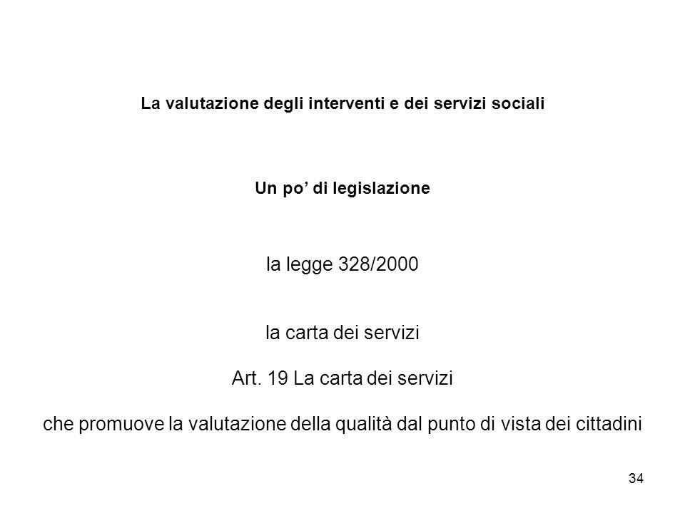 La valutazione degli interventi e dei servizi sociali Un po' di legislazione la legge 328/2000 la carta dei servizi Art.